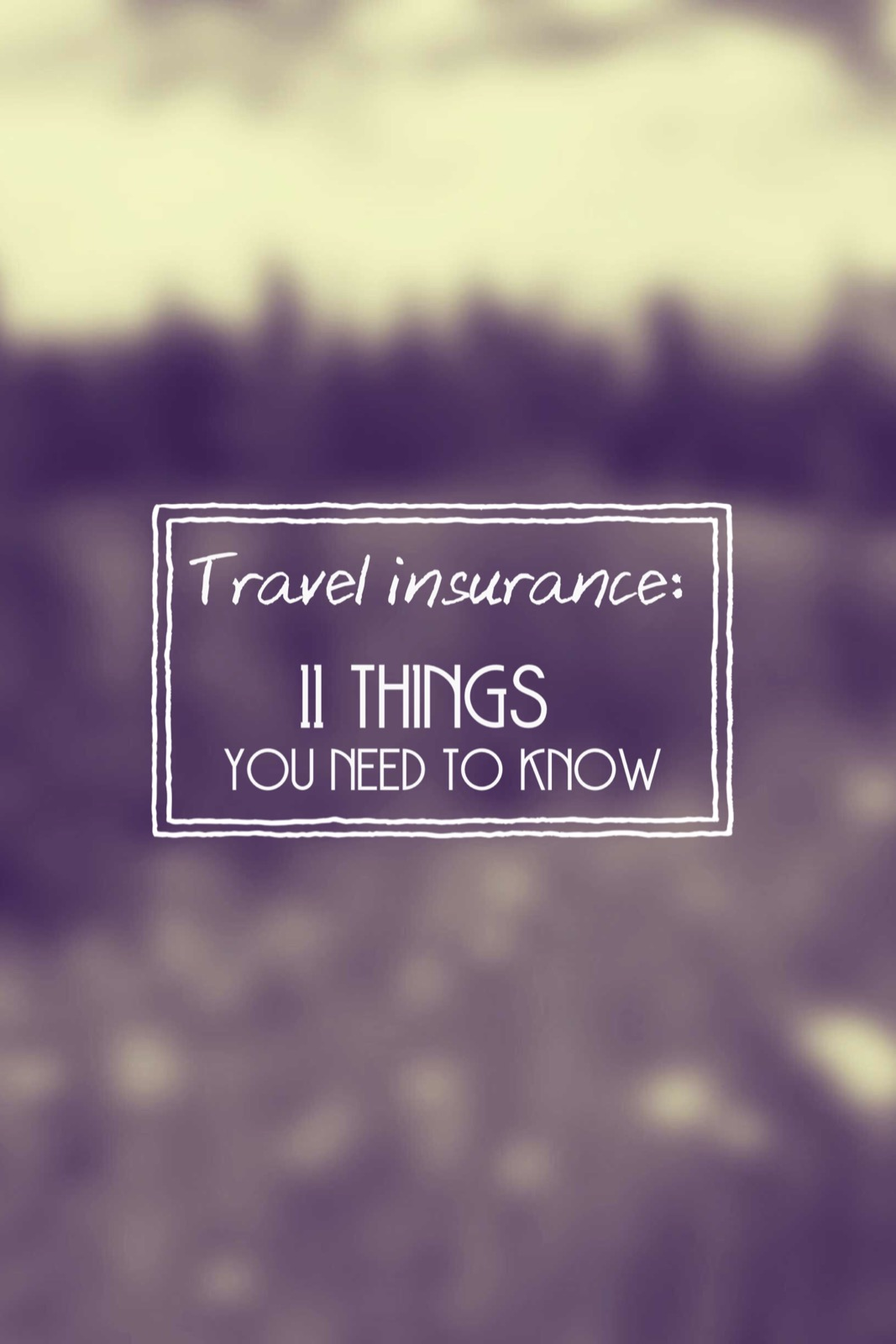 11 things you need to know about your travel insurance