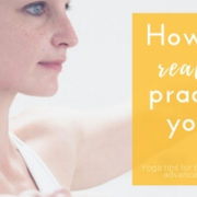 How to really practice yoga - 9 yoga tips for every yogi