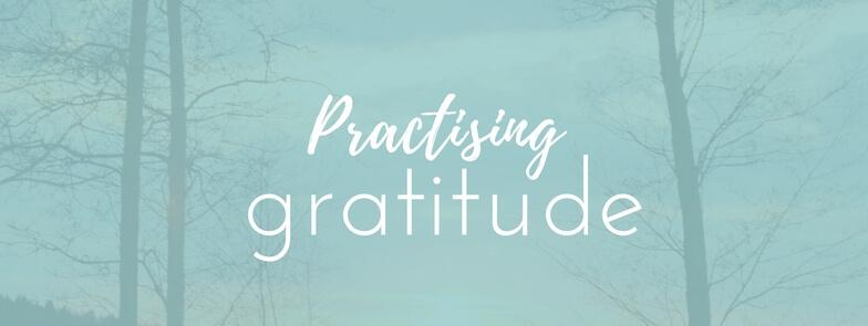 Practise gratitude
