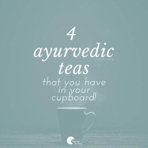 4 ayurvedic teas that you have in your cupboard