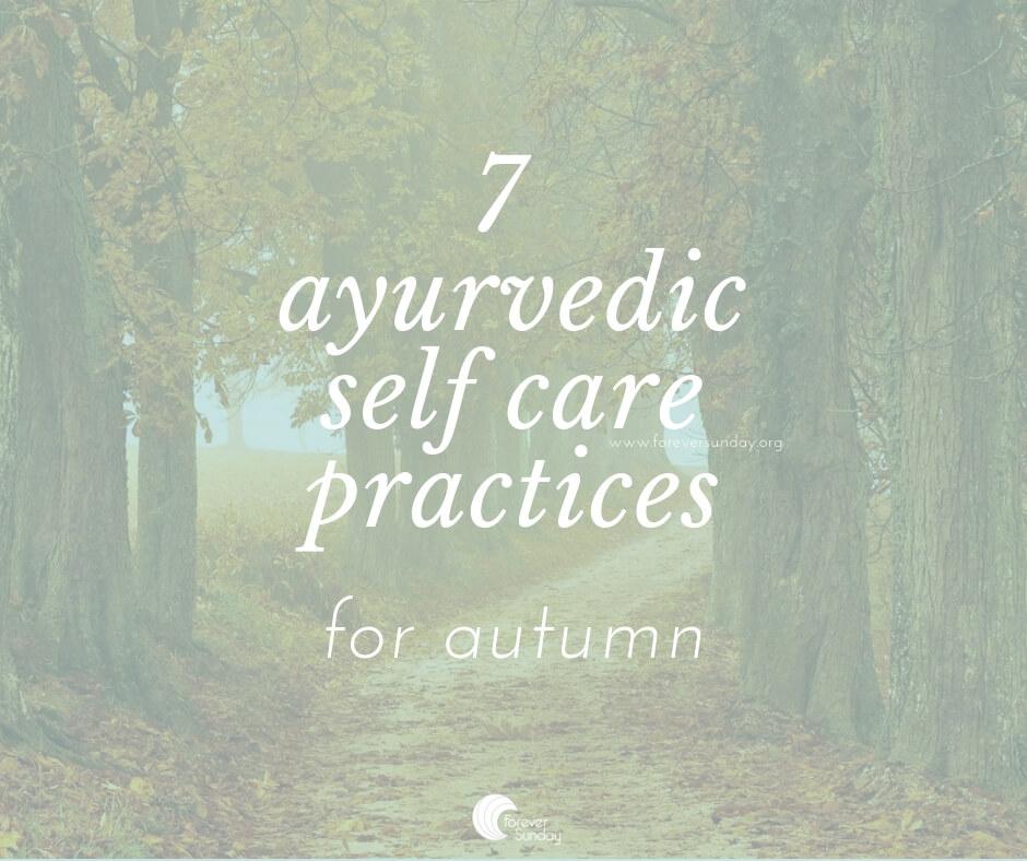 7 ayurvedic self care practices